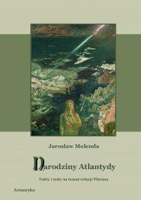 Narodziny Atlantydy. Fakty i mity na temat relacji Platona - Jarosław Molenda
