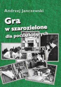Gra w szarozielone dla początkujących - Andrzej Janczewski