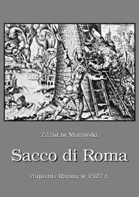 Sacco di Roma. Złupienie Rzymu w 1527 roku - Zdzisław Morawski