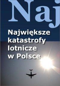 Największe katastrofy lotnicze w Polsce - Jacek Leski