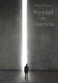 Wywiad ze śmiercią - Michał Wancerz