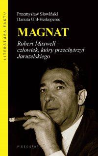Magnat. Robert Maxwell - człowiek, który przechytrzył Jaruzelskiego - Przemysław Słowiński