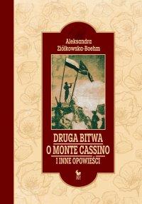 Druga bitwa o Monte Cassino i inne opowieści - Aleksandra Ziółkowska-Boehm