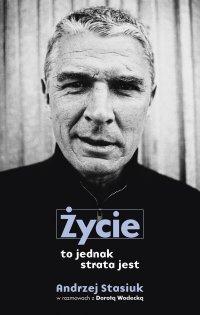 Życie to jednak strata jest - Andrzej Stasiuk