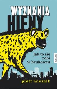 Wyznania hieny. Jak to się robi w brukowcu - Piotr Mieśnik