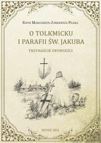 O Tolkmicku i parafii św. Jakuba - trzynaście opowieści - Edith Marguerite Jurkiewicz-Pilska