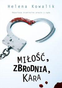 Miłość, zbrodnia, kara - Helena Kowalik
