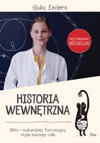 Historia wewnętrzna. Jelito - najbardziej fascynujący organ naszego ciała - Giulia Enders