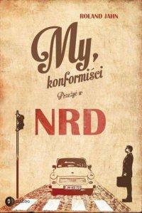 My, konformiści. Przeżyć w NRD - Roland Jahn