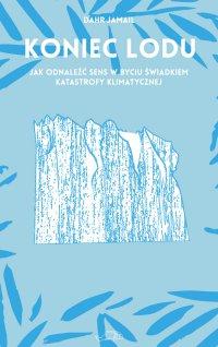 Koniec lodu - Dahr Jamail