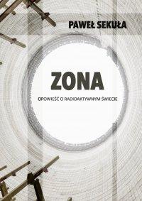 ZONA. Opowieść o radioaktywnym świecie - Paweł Sekuła
