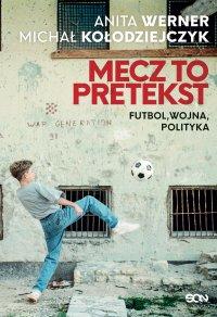 Mecz to pretekst. Futbol, wojna, polityka - Michał Kołodziejczyk