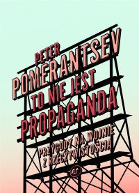 To nie jest propaganda - Peter Pomerantsev
