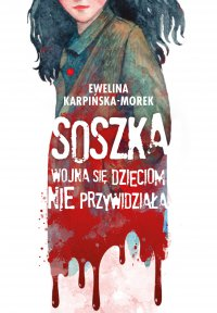 Soszka. Wojna się dzieciom nie przywidziała - Ewelina Karpińska-Morek