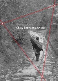 Chiny bez wzajemności - Grzegorz Kapla