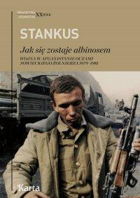 Jak się zostaje albinosem. Wojna w Afganistanie oczami sowieckiego żołnierza 1979–1981 - Zigmas Stankus