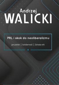 PRL i skok do neoliberalizmu - Andrzej Walicki