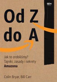 Od Z do A. Jak to zrobiliśmy? Tajniki, zasady i sekrety Amazona - Colin Bryar