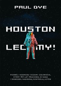 Houston, lecimy! - Paul Dye