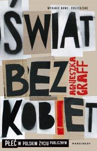 Świat  bez kobiet. Płeć w polskim życiu publicznym - Agnieszka Graff