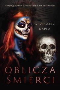 Oblicza śmierci - Grzegorz Kapla