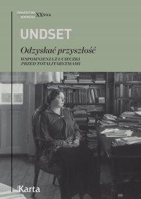 Odzyskać przyszłość. Wspomnienia z ucieczki przed totalitaryzmami - Sigrid Undset
