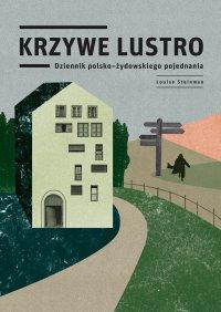 Krzywe lustro. Dziennik polsko-żydowskiego pojednania - Louise Steinman
