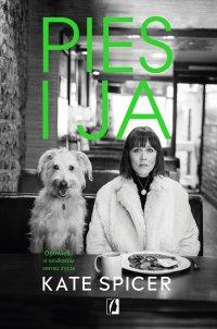 Pies i ja. Opowieść o szukaniu sensu życia - Kate Spicer