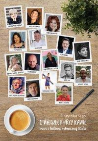 O Włoszech przy kawie. Znani i lubiani o słonecznej Italii - Aleksandra Seghi