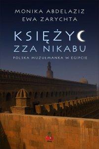 Księżyc zza nikabu. Polska muzułmanka w Egipcie. - Ewa Zarychta
