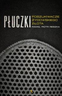 Płuczki. Poszukiwacze żydowskiego złota - Paweł Piotr Reszka, Paweł Reszka
