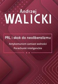 PRL i skok do neoliberalizmu. Tom 2 - Andrzej Walicki
