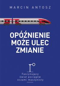 Opóźnienie może ulec zmianie - Marcin Antosz