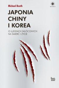 Japonia, Chiny i Korea. O ludziach skłóconych na śmierć i życie - Michael Booth