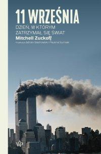 11 września. Dzień, w którym zatrzymał się świat - Mitchell Zuckoff