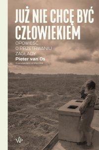 Już nie chcę być człowiekiem - Pieter van Os