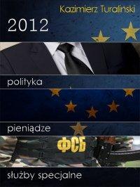 2012 Polityka Pieniądze Służby specjalne - Kazimierz Turaliński