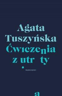 Ćwiczenia z utraty - Agata Tuszyńska