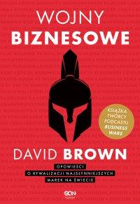 Wojny biznesowe. Opowieści o rywalizacji najsłynniejszych marek na świecie -  David Brown