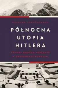 Północna utopia Hitlera - Despina Stratigakos