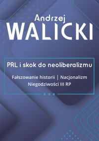 PRL i skok do neoliberalizmu. Tom 3 - Andrzej Walicki