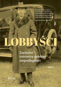 Lobbyści. Zachodni rzecznicy polskiej niepodległości. Tom 1. W Wersalu - Opracowanie zbiorowe