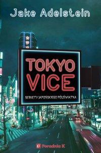 Tokyo Vice. Sekrety japońskiego półświatka - Jake Adelstein