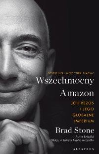 Wszechmocny Amazon. Jeff Bezos i jego globalne imperium - Brad Stone