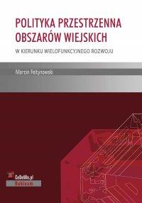 Polityka przestrzenna obszarów wiejskich – w kierunku wielofunkcyjnego rozwoju - Marcin Feltynowski
