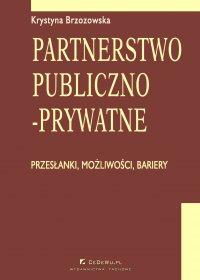 Partnerstwo publiczno-prywatne. Przesłanki, możliwości, bariery. Rozdział 7. Uwarunkowania prawne rozwoju partnerstwa publiczno-prywatnego - Krystyna Brzozowska