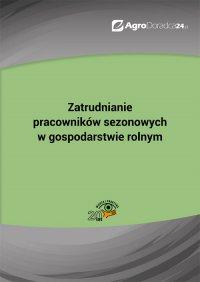 Zatrudnianie pracowników sezonowych w gospodarstwie rolnym - Piotr Szulczewski