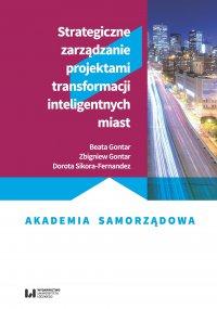 Strategiczne zarządzanie projektami transformacji inteligentnych miast - Beata Gontar,