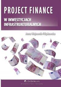 Project finance w inwestycjach infrastrukturalnych - Anna Wojewnik-Filipkowska