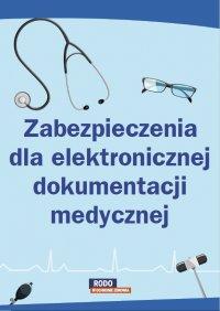 Zabezpieczenia dla elektronicznej dokumentacji medycznej - Opracowanie zbiorowe